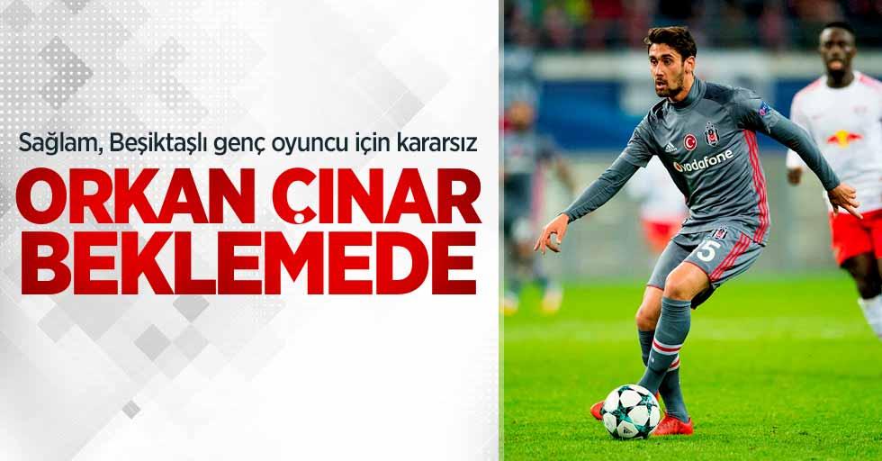 Sağlam, Beşiktaşlı genç oyuncu için kararsız: Orkan Çınar beklemede