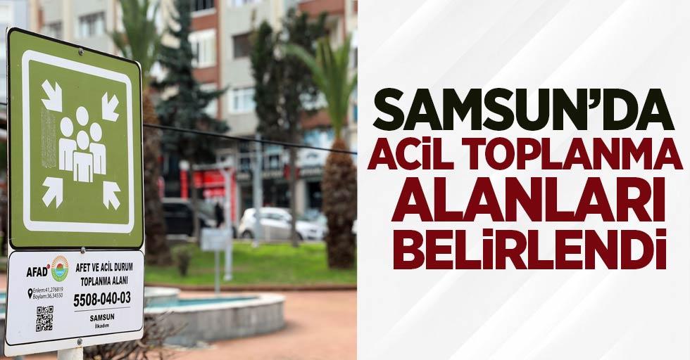 Samsun'da acil toplanma alanları belirlendi