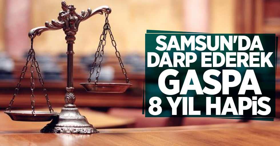 Samsun'da darp ederek gaspa 8 yıl hapis