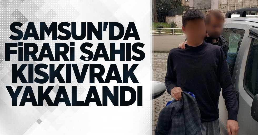 Samsun'da firari şahıs kıskıvrak yakalandı