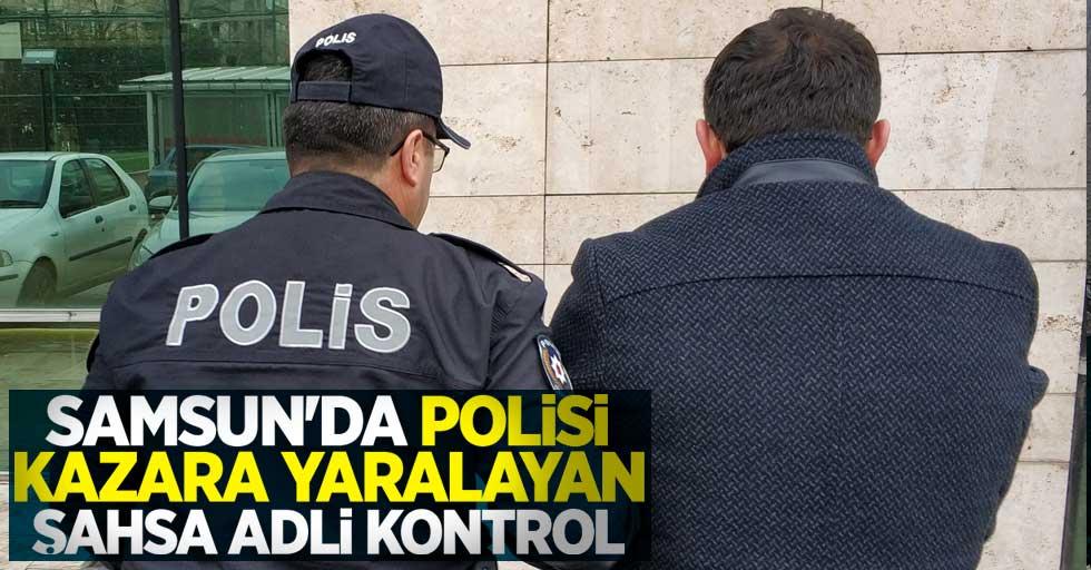 Samsun'da polisi kazara yaralayan şahsa adli kontrol