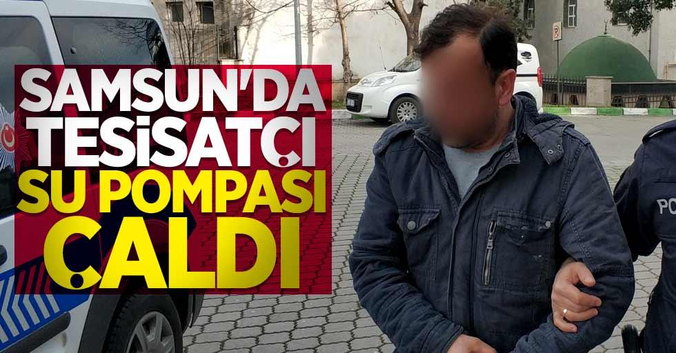 Samsun'da tesisatçı su pompası çaldı