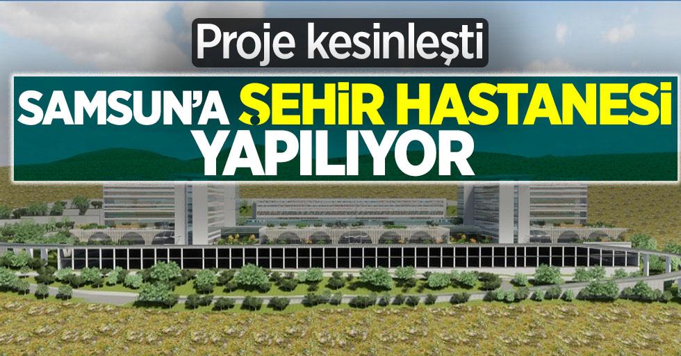 Proje kesinleşti!  Samsun'a şehir hastanesi yapılıyor