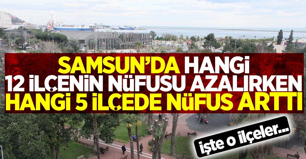 Samsun'da hangi 12 ilçenin nüfusu azalırken hangi 5 ilçenin nüfusu arttı