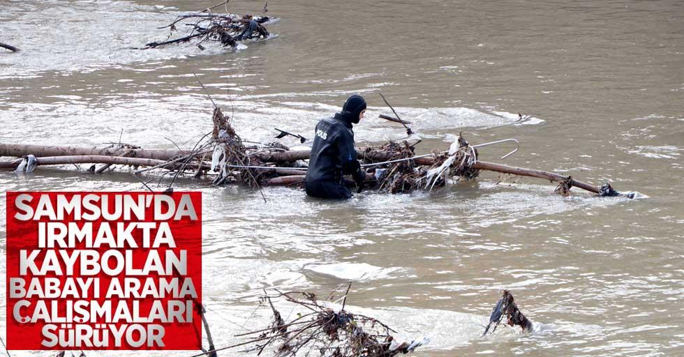 Samsun'da ırmakta kaybolan babayı arama çalışmaları sürüyor