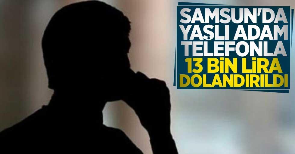 Samsun'da yaşlı adam telefonla 13 bin lira dolandırıldı