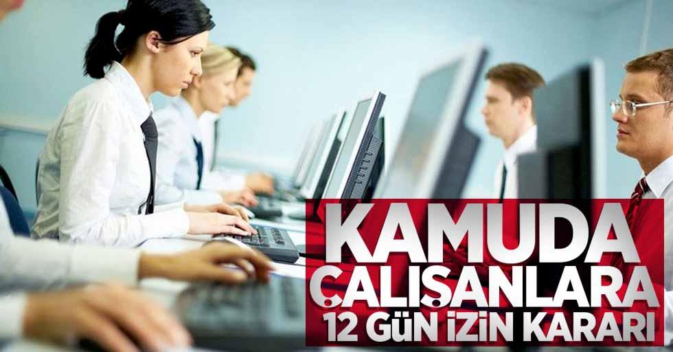 Kamuda çalışanlara 12 gün izin kararı