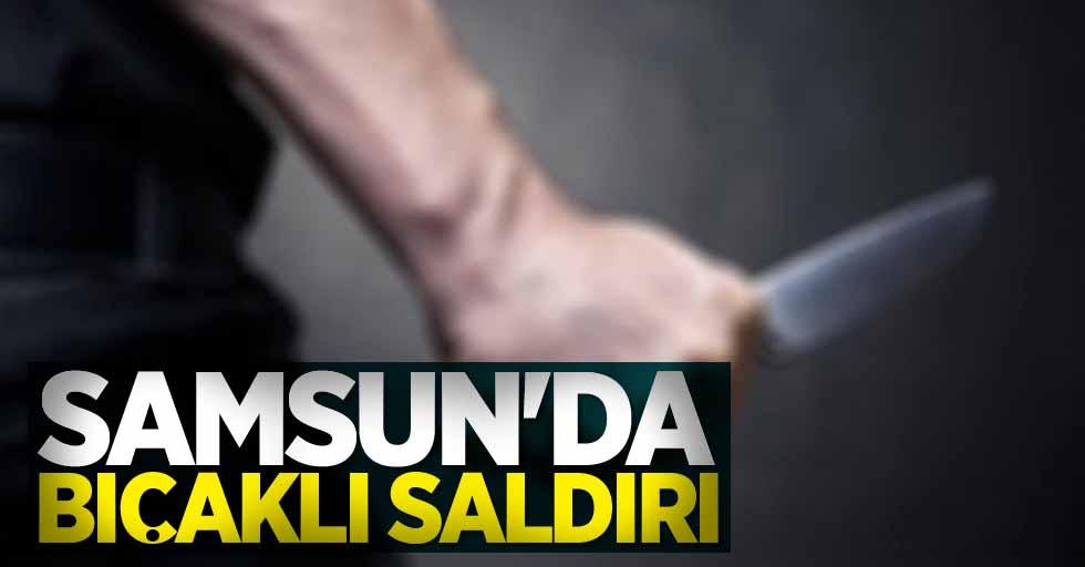 Samsun'da bıcaklı saldırı! 1 yaralı