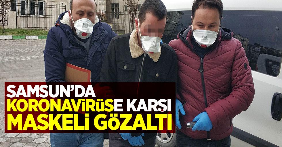Samsun'da Koronavirüsse karşı maskeli gözaltı