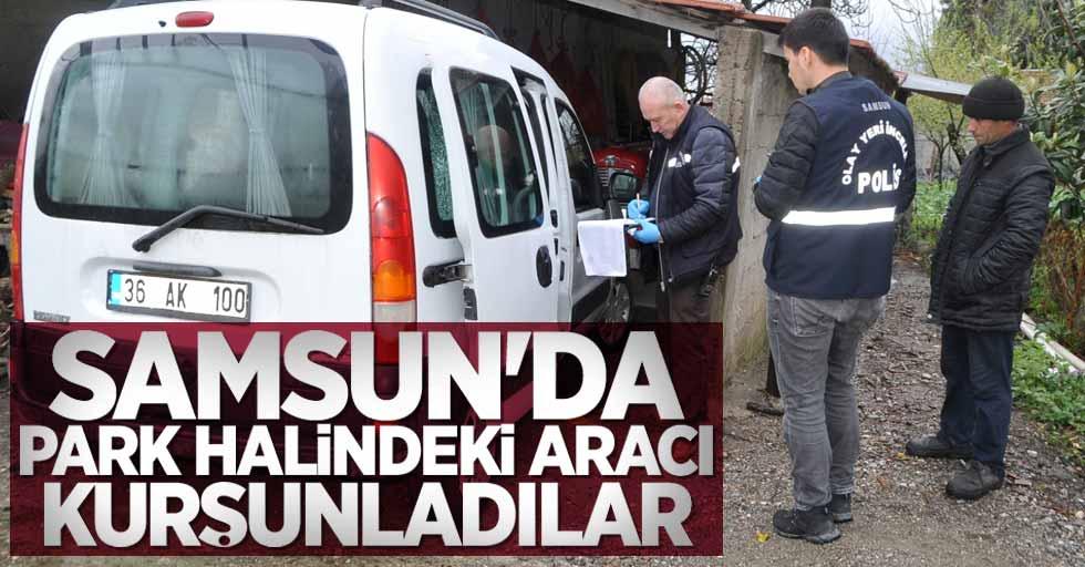 Samsun'da park halindeki aracı kurşunladılar
