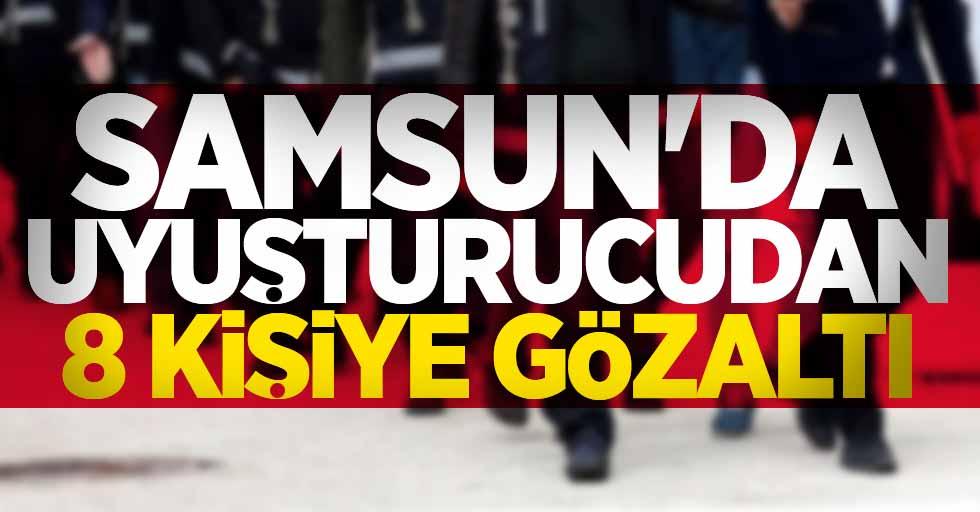 Samsun'da uyuşturucudan 8 kişiye gözaltı