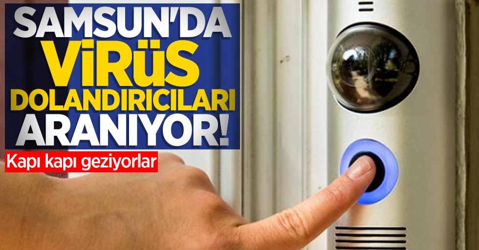 Samsun'da virüs dolandırıcıları kapı kapı geziyor!
