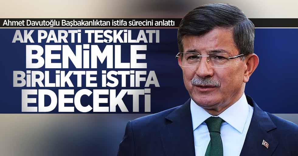 Ahmet Davutoğlu: AK Parti teşkilatı benimle birlikte istifa edecekti