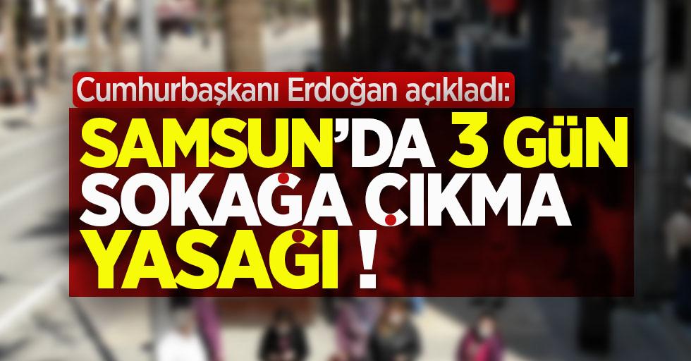 Samsun'da 3 gün sokağa çıkma yasağı !