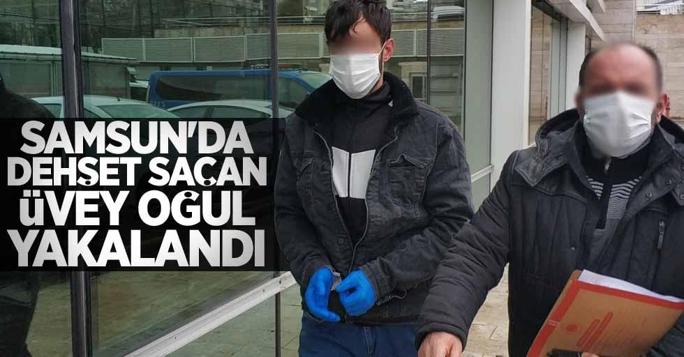 Samsun'da dehşet saçan üvey oğul yakalandı