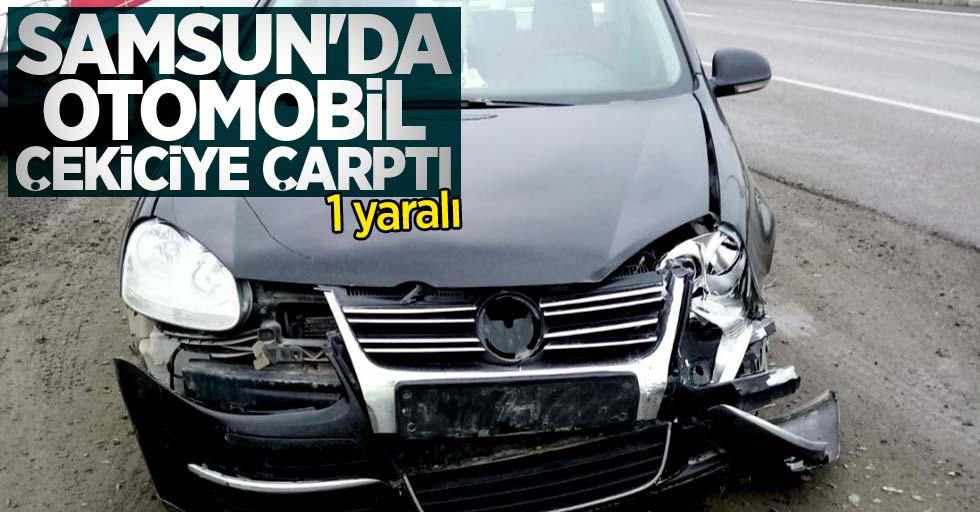 Samsun'da otomobil çekiciye çarptı: 1 yaralı
