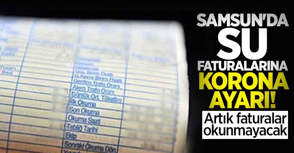 Samsun'da su faturalarına korona ayarı! Artık faturalar okunmayacak