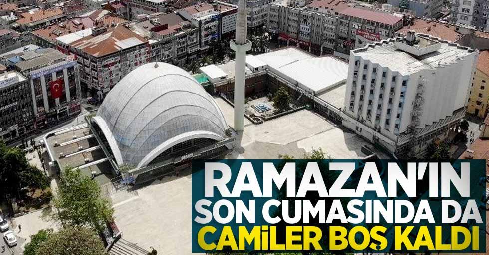Ramazan'ın son cumasında da camiler boş kaldı