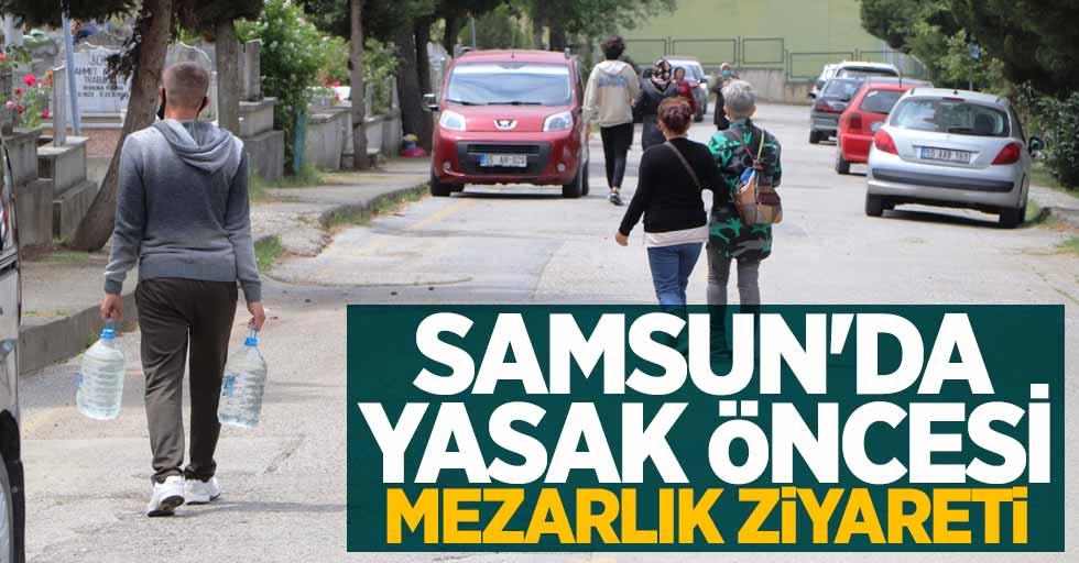 Samsun'da yasak öncesi mezarlık ziyareti