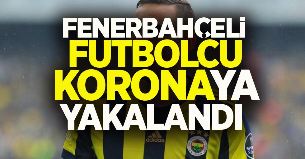 Fenerbahçeli futbolcu korona virüse yakalandı
