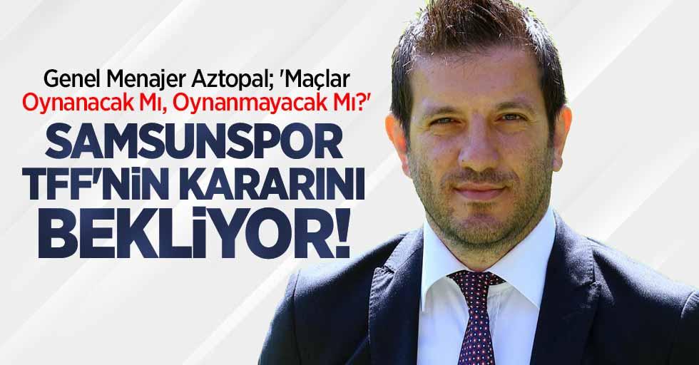 Genel Menajer Aztopal; 'Maçlar Oynanacak Mı, Oynanmayacak Mı ?' Samsunspor TFF'nin kararını bekliyor