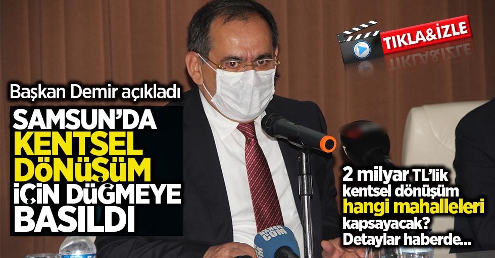 Samsun'da kentsel dönüşüm için düğmeye basıldı! Detaylar için tıkla izle...