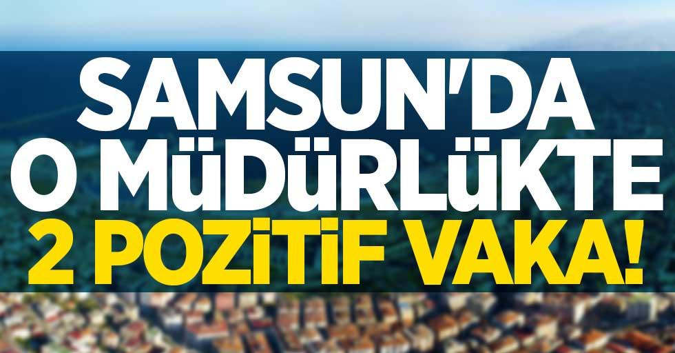 Samsun'da o müdürlükte 2 pozitif vaka!