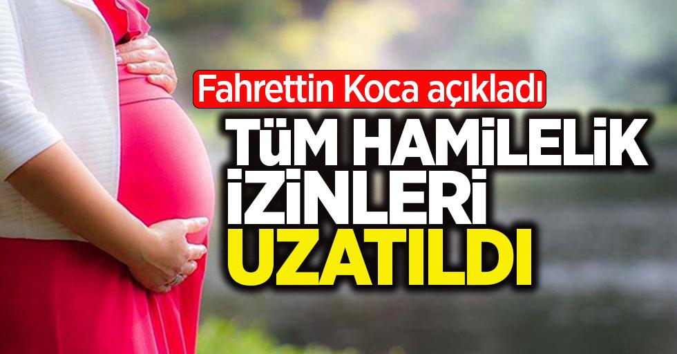 Tüm hamilelik izinleri uzatıldı