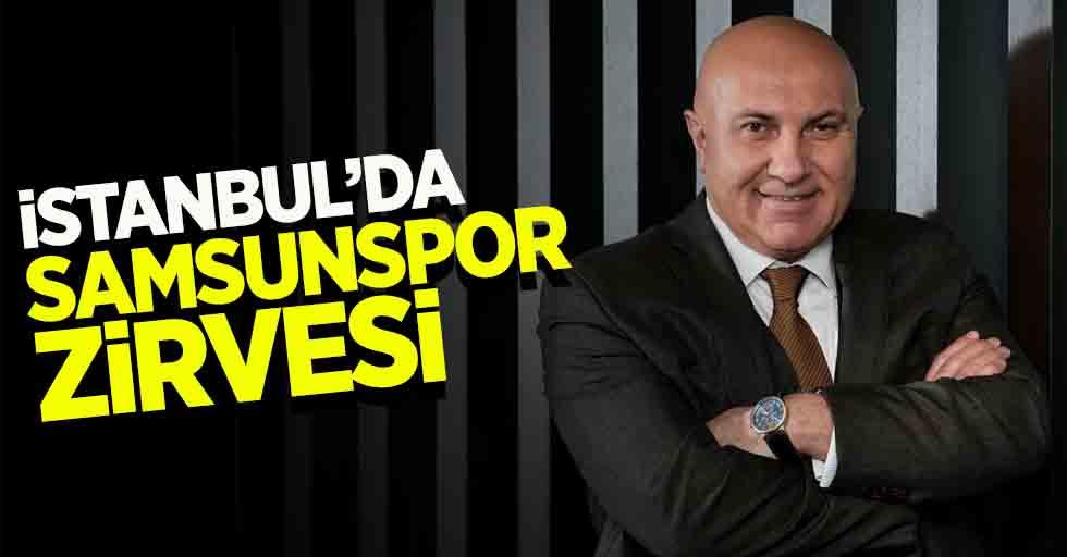 İstanbul da Samsunspor zirvesi