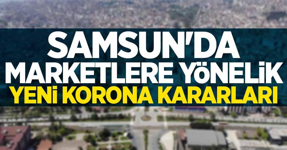 Samsun'da marketlere yönelik yeni korona kararları!