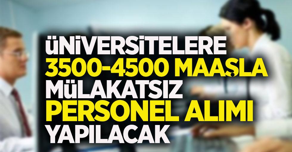 Üniversitelere 3500-4500 maaşla mülakatsız personel alımı yapılacak