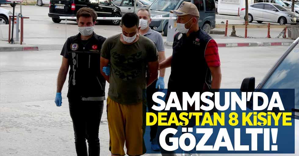 Samsun'da DEAŞ'tan 8 kişiye gözaltı