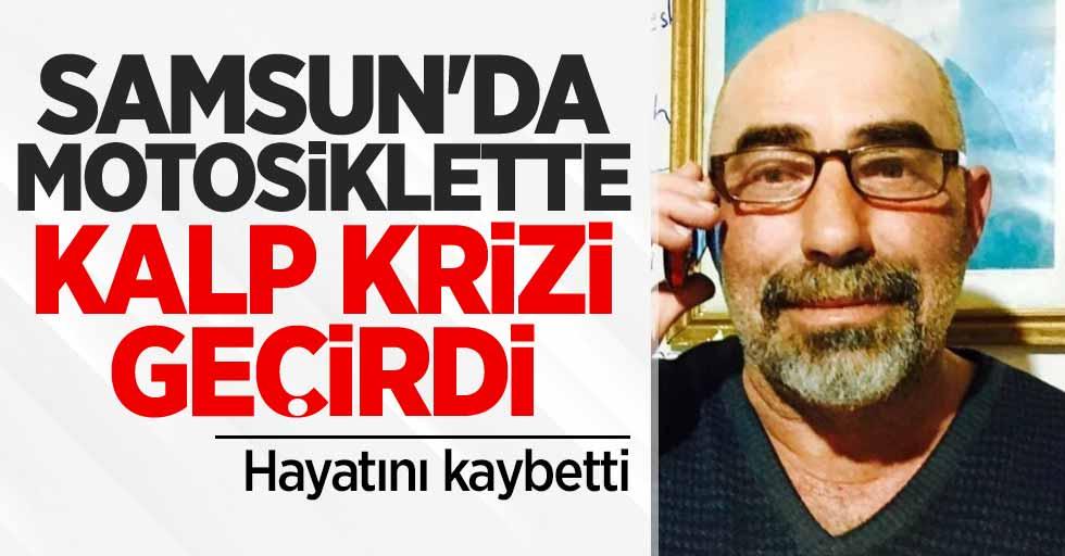 Samsun'da motosiklette kalp krizi geçirdi! Hayatını kaybetti