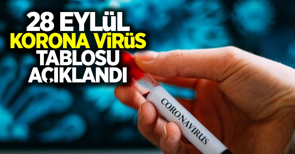 28 Eylül korona virüs tablosu açıklandı