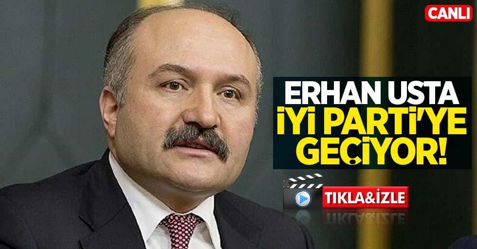 Erhan Usta törenle İYİ Parti'ye geçiyor