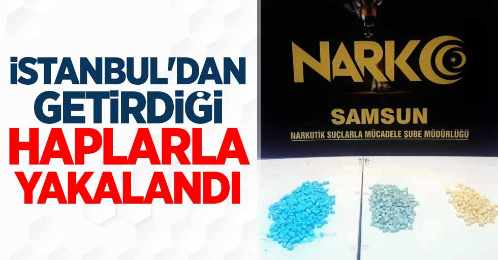 İstanbul'dan getirdiği haplarla yakalandı