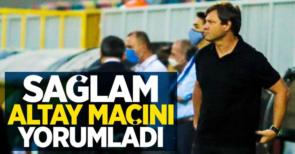 Sağlam Altay maçını yorumladı: Bizim içinkolay olmadı