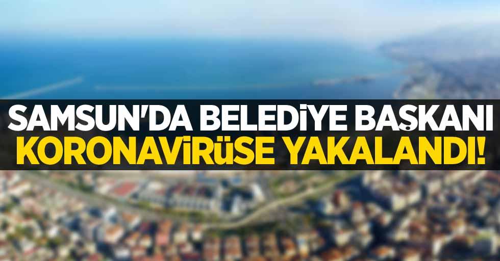 Samsun'da belediye başkanı koronavirüse yakalandı!