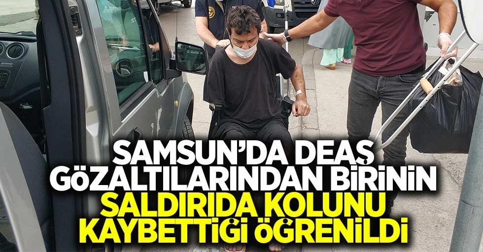 Samsun'da DEAŞ gözaltılarından birinin saldırıda kolunu kaybettiği öğrenildi