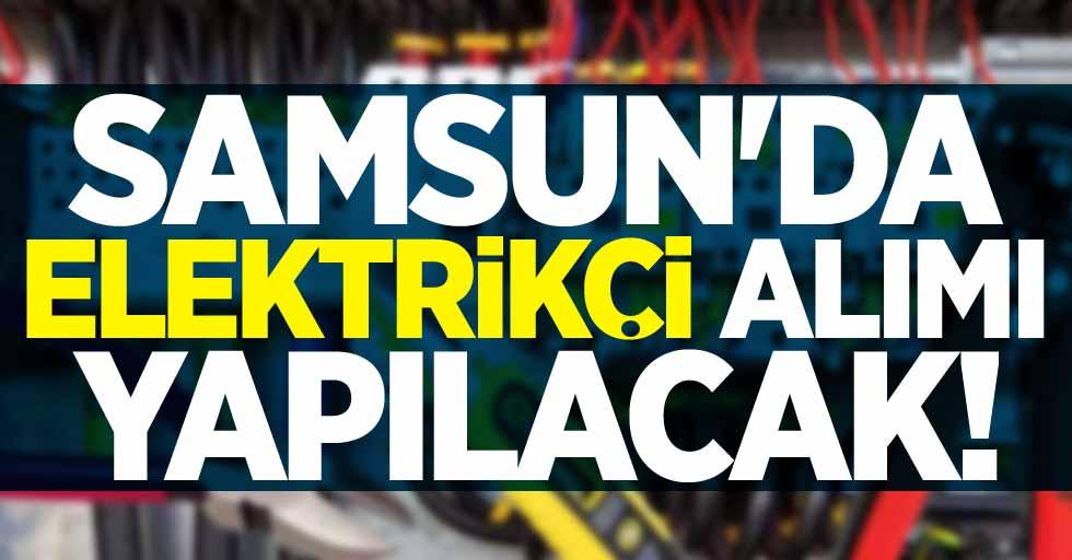 Samsun'da elektrikçi personeli alınacak!