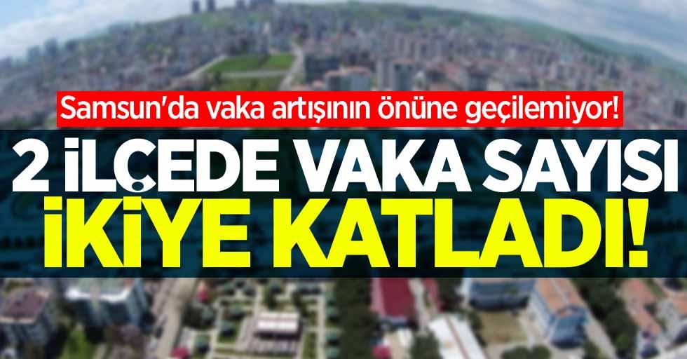 Samsun'da vaka artışının önüne geçilemiyor! 2 ilçede vaka sayısı ikiye katladı!
