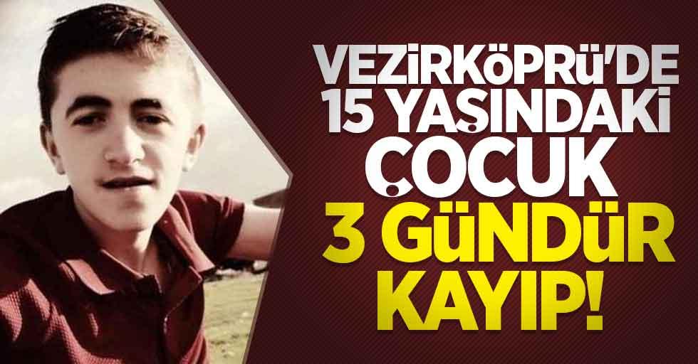 Samsun Vezirköprü'de 15 yaşındaki çocuk 3 gündür kayıp