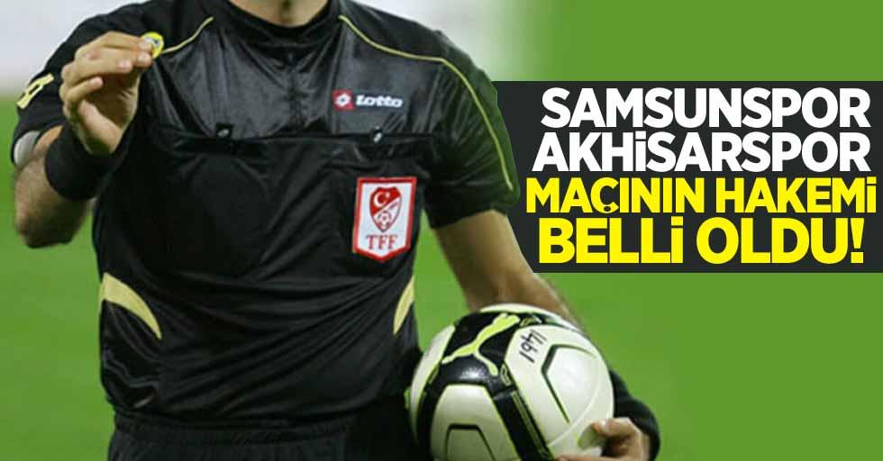 Samsunspor - Akhisarspor maçının hakemi belli oldu