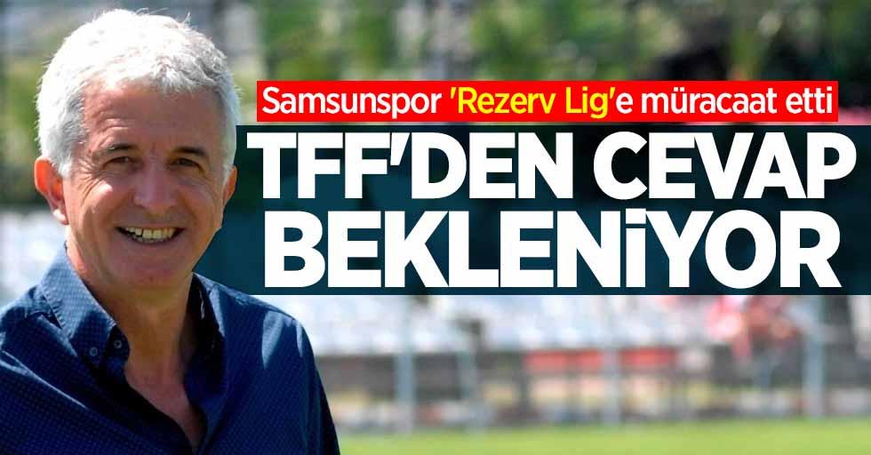 Samsunspor 'Rezerv Lig'e müracaat etti   TFF'den cevap bekleniyor
