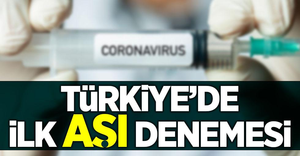 Türkiye'de ilk aşı denemesi yapıldı
