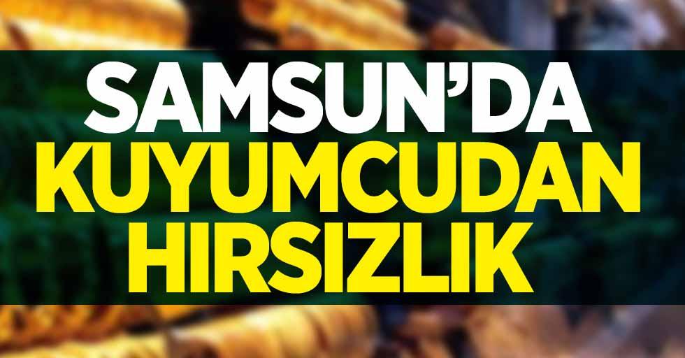 Samsun'da kuyumcudan hırsızlık