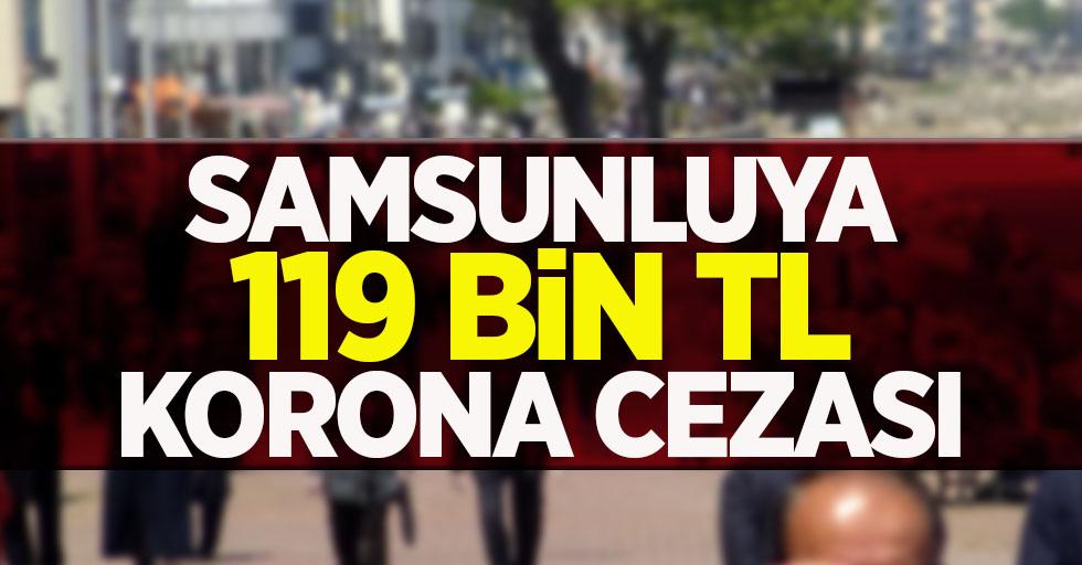 Samsunluya 119 bin TL korona cezası