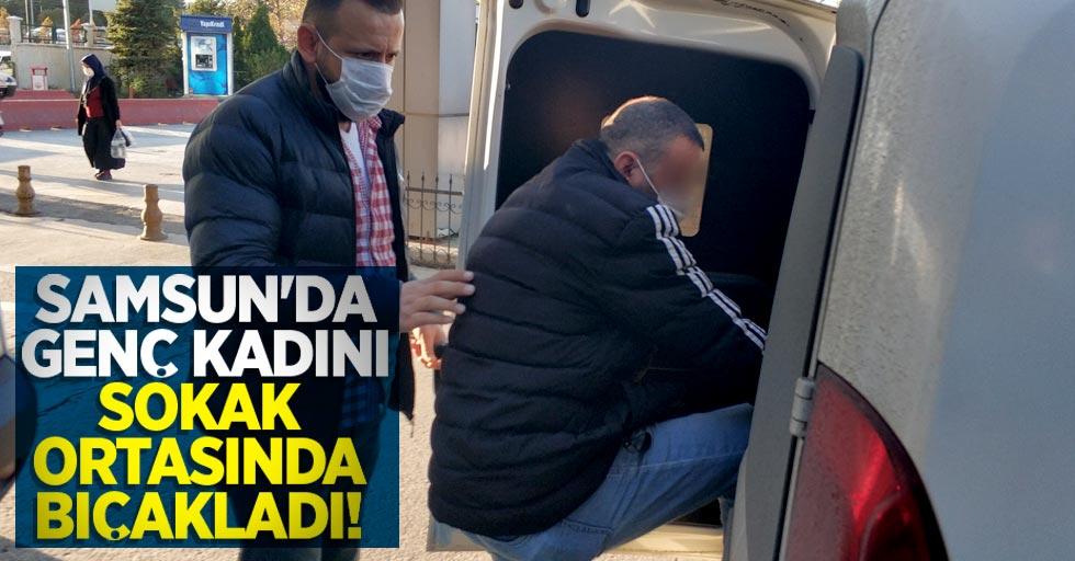 Samsun'da genç kadını sokak ortasında bıçakladı!