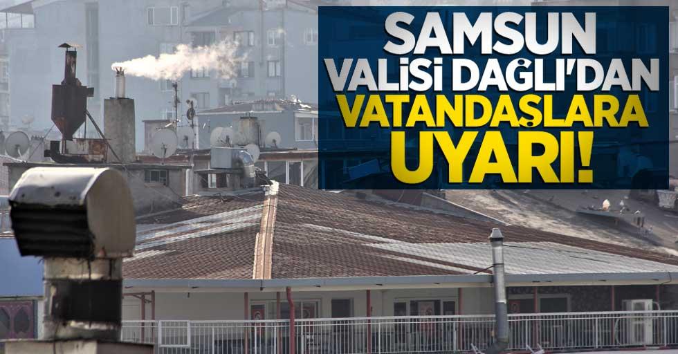 Samsun Valisi Dağlı'dan vatandaşlara uyarı!