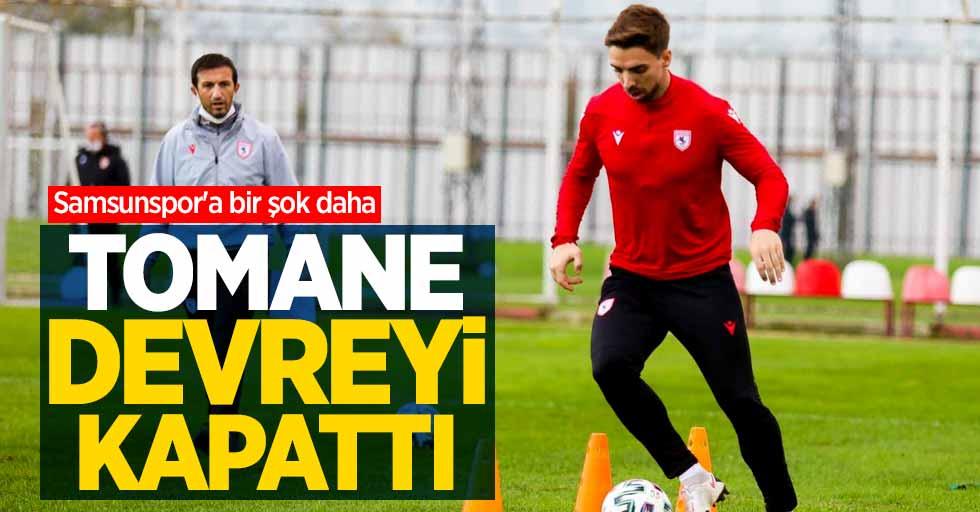Samsunspor'a bir şok daha! Tomanedevreyi kapattı